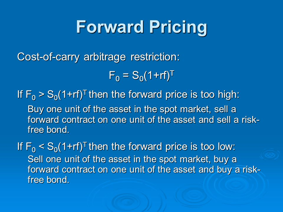 Forward Pricing Cost-of-carry arbitrage restriction: F0 = S0(1+rf)T