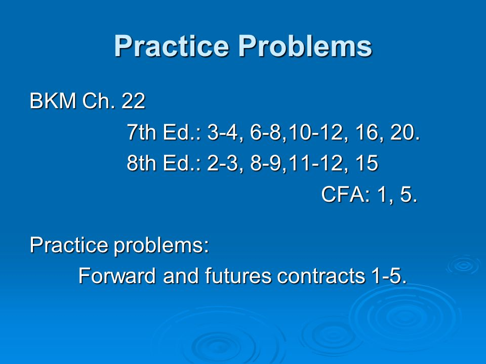 Practice Problems BKM Ch. 22 7th Ed.: 3-4, 6-8,10-12, 16, 20.
