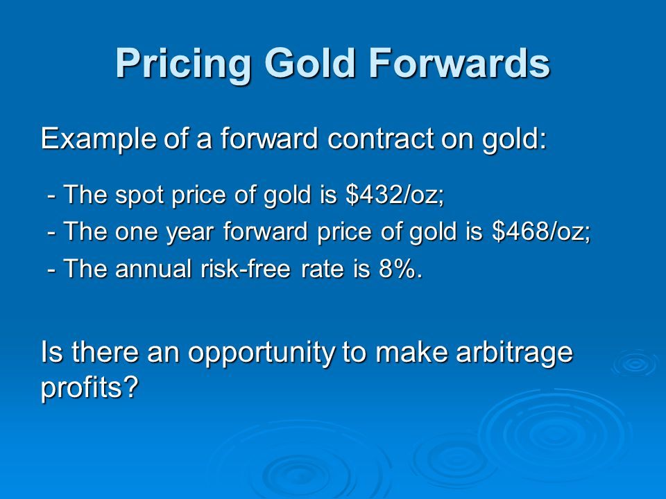 Pricing Gold Forwards Example of a forward contract on gold: