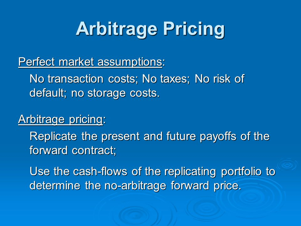 Arbitrage Pricing Perfect market assumptions:
