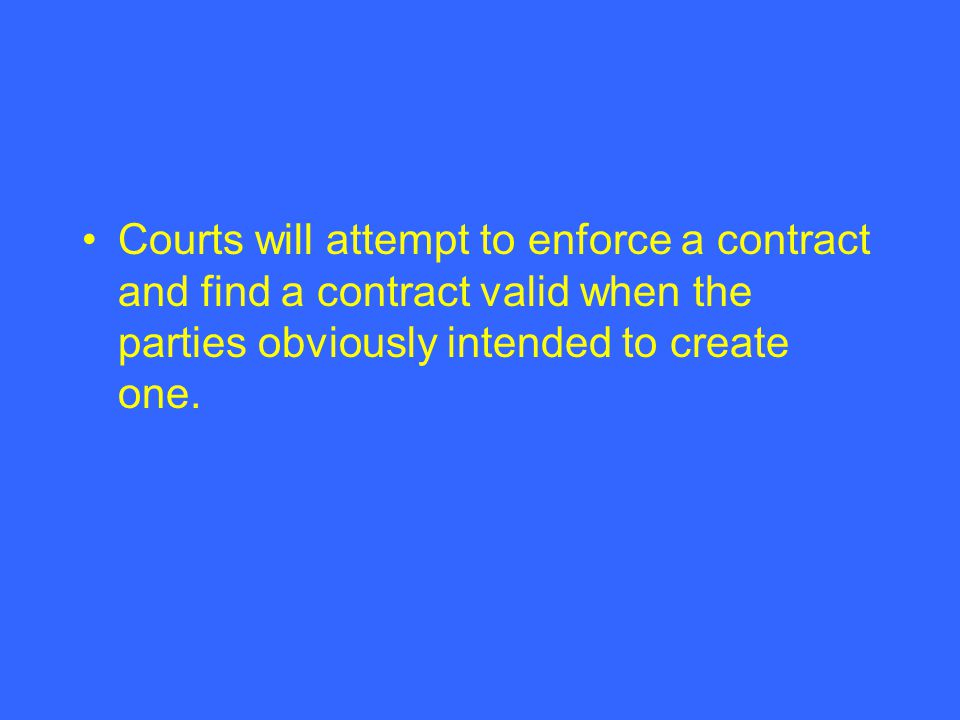 Courts will attempt to enforce a contract and find a contract valid when the parties obviously intended to create one.