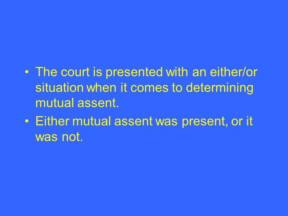 The court is presented with an either/or situation when it comes to determining mutual assent.