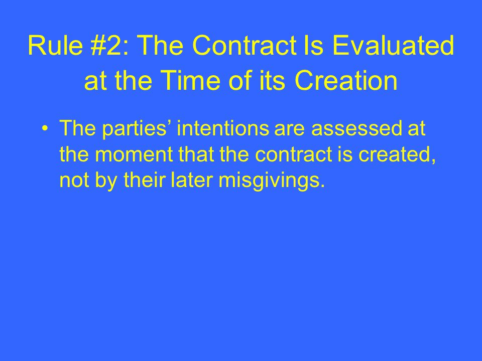 Rule #2: The Contract Is Evaluated at the Time of its Creation
