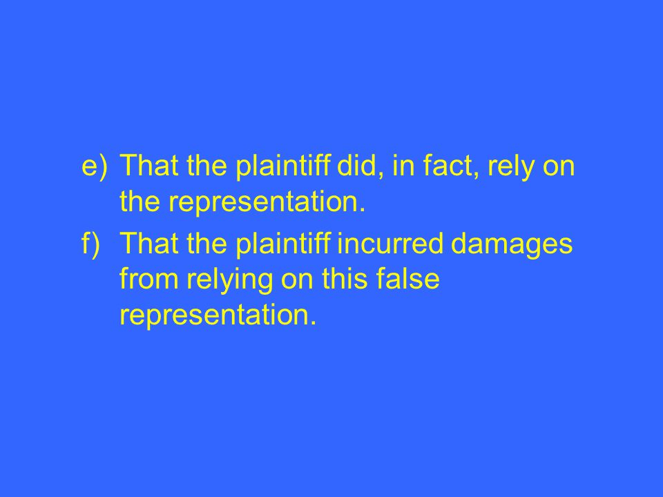 e) That the plaintiff did, in fact, rely on the representation.
