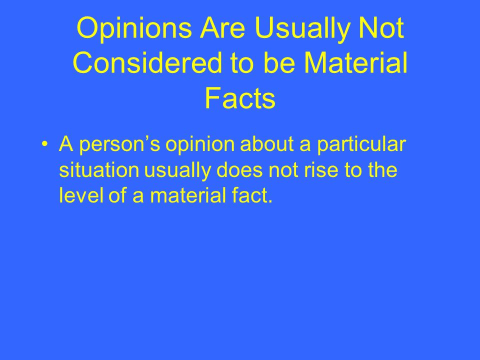 Opinions Are Usually Not Considered to be Material Facts