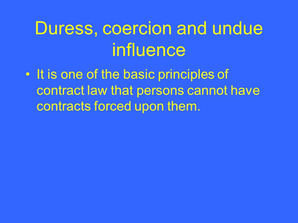 Duress, coercion and undue influence