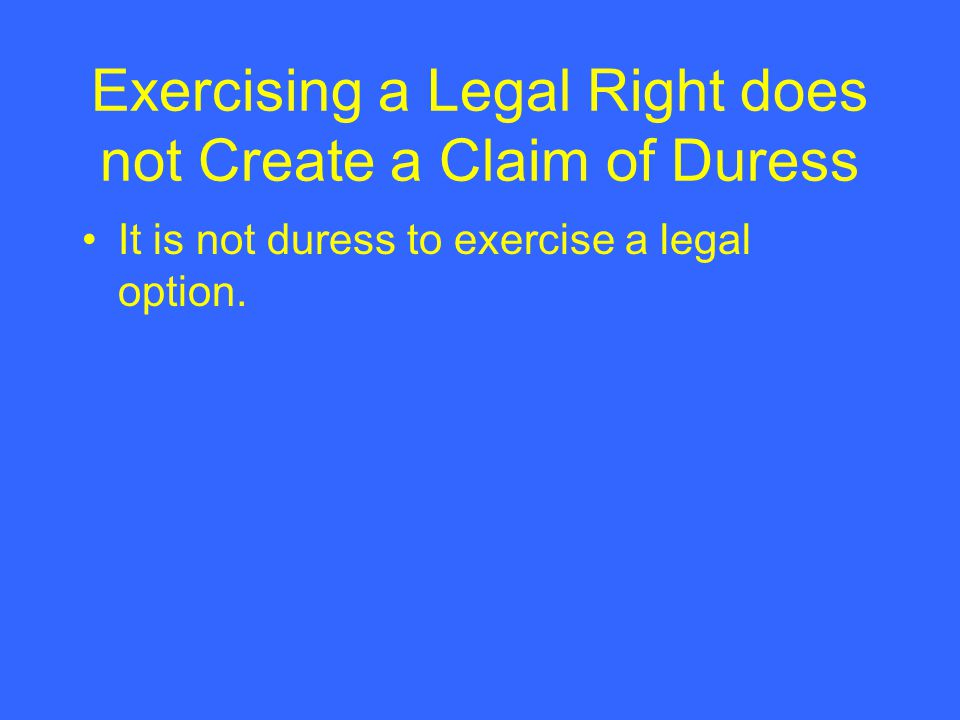 Exercising a Legal Right does not Create a Claim of Duress