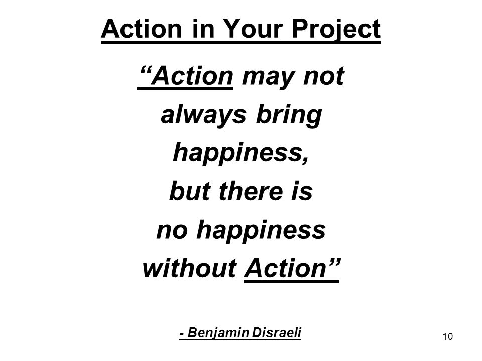Action in Your Project Action may not always bring happiness,