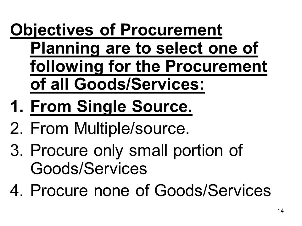 Objectives of Procurement Planning are to select one of following for the Procurement of all Goods/Services: