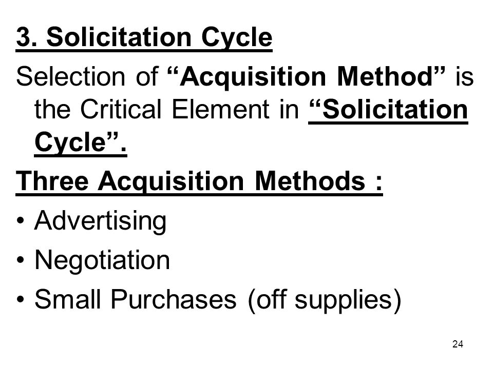 3. Solicitation Cycle Selection of Acquisition Method is the Critical Element in Solicitation Cycle .
