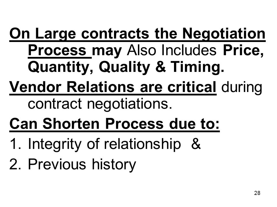 On Large contracts the Negotiation Process may Also Includes Price, Quantity, Quality & Timing.
