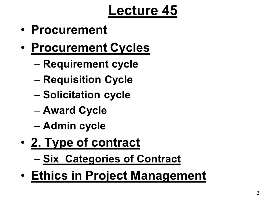 Lecture 45 Procurement Procurement Cycles 2. Type of contract