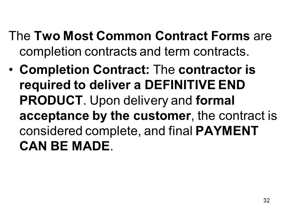 The Two Most Common Contract Forms are completion contracts and term contracts.