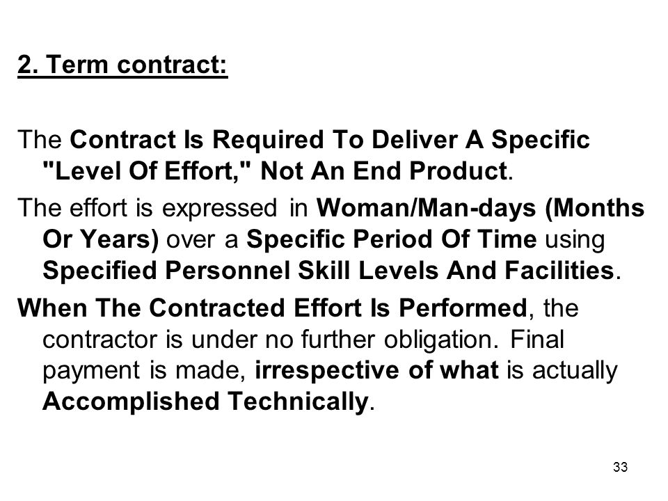2. Term contract: The Contract Is Required To Deliver A Specific Level Of Effort, Not An End Product.