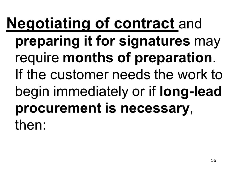 Negotiating of contract and preparing it for signatures may require months of preparation.