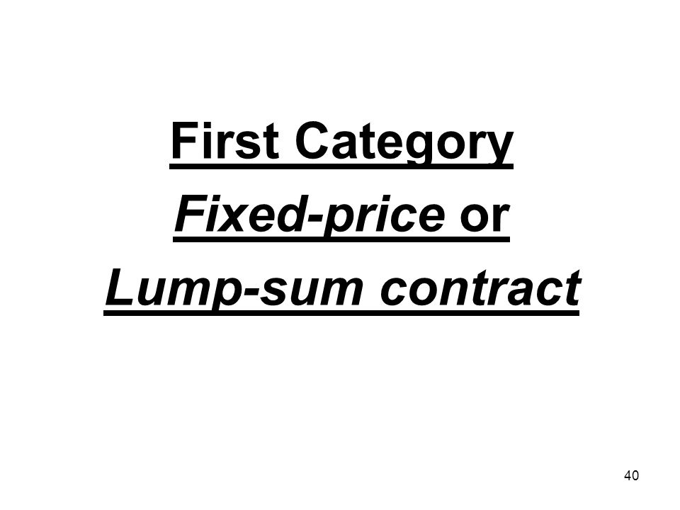 First Category Fixed-price or Lump-sum contract