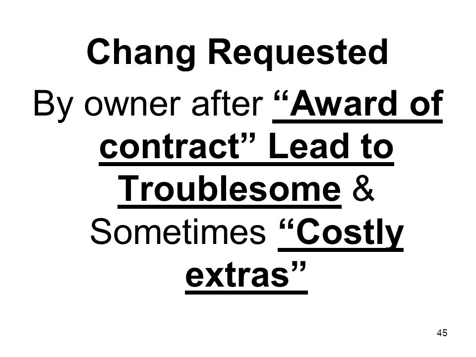 Chang Requested By owner after Award of contract Lead to Troublesome & Sometimes Costly extras