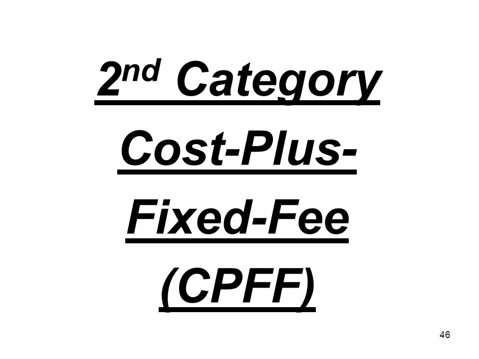 2nd Category Cost-Plus- Fixed-Fee (CPFF)