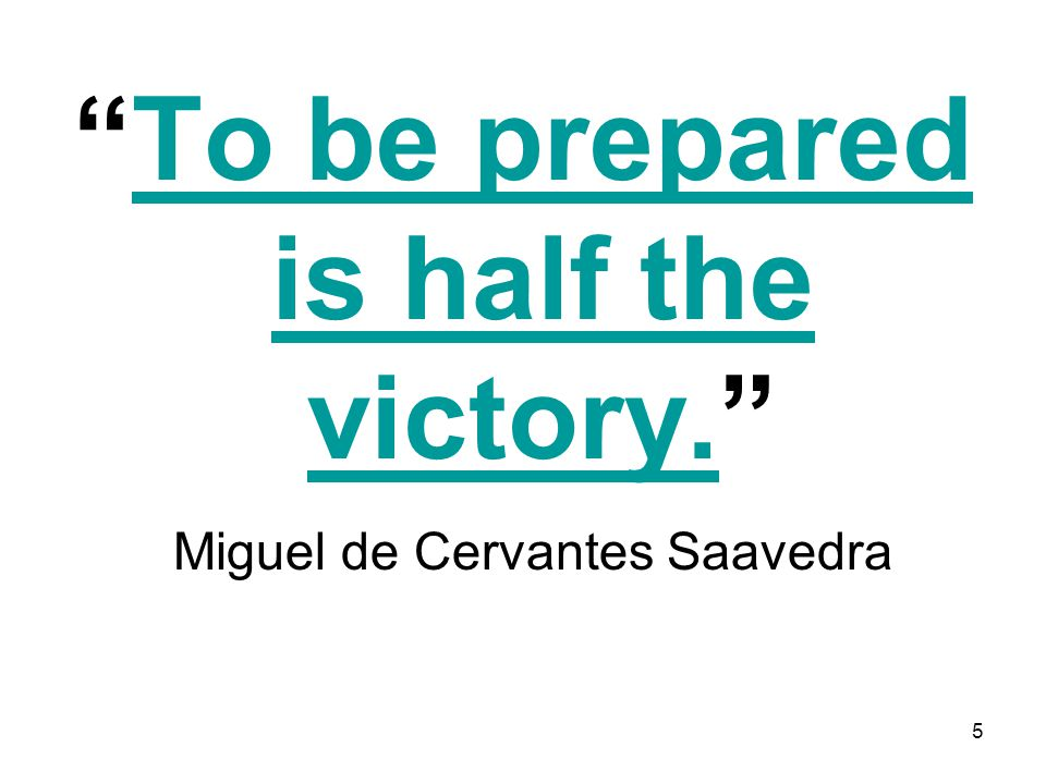 To be prepared is half the victory.