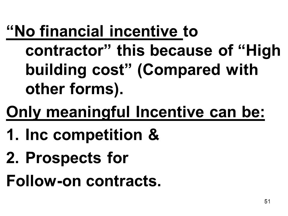 No financial incentive to contractor this because of High building cost (Compared with other forms).