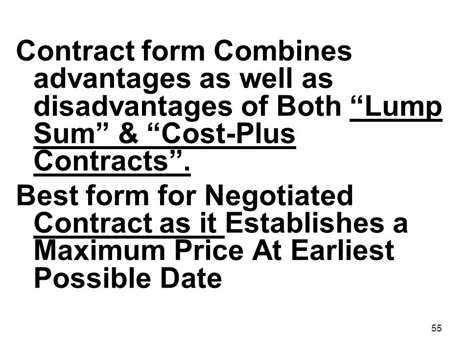 Contract form Combines advantages as well as disadvantages of Both Lump Sum & Cost-Plus Contracts .