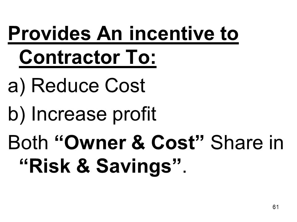 Provides An incentive to Contractor To:
