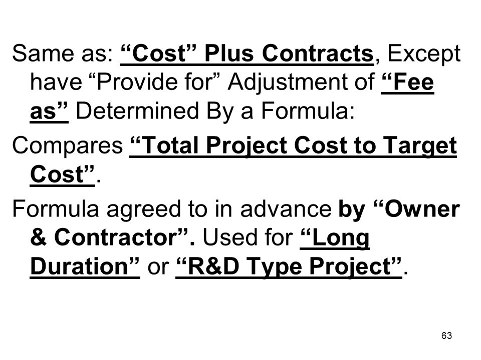 Same as: Cost Plus Contracts, Except have Provide for Adjustment of Fee as Determined By a Formula: