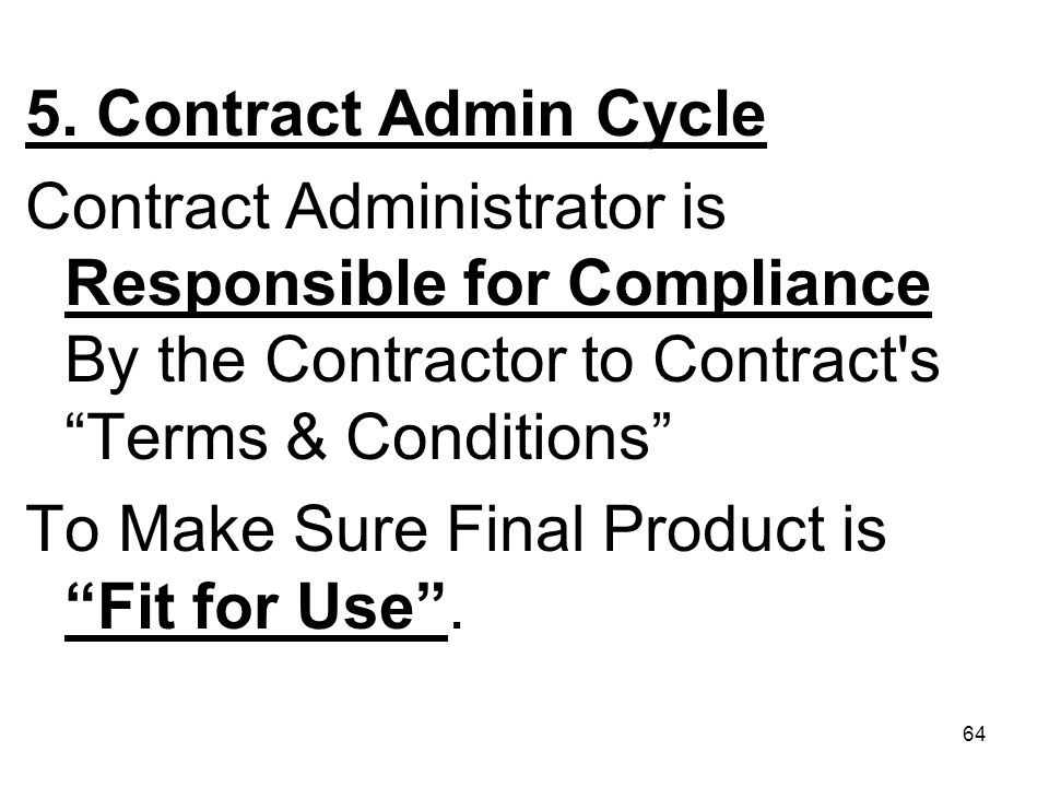 5. Contract Admin Cycle Contract Administrator is Responsible for Compliance By the Contractor to Contract s Terms & Conditions