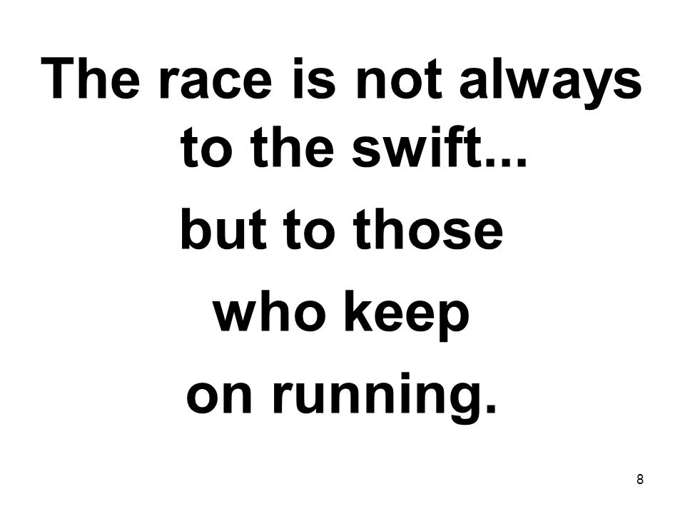 The race is not always to the swift...