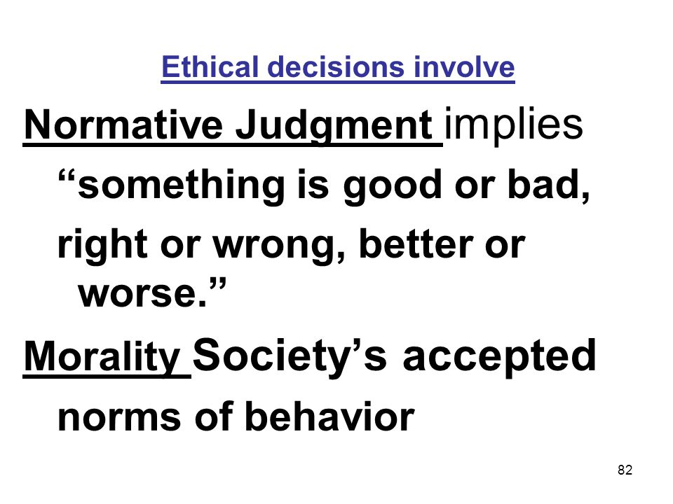 Ethical decisions involve