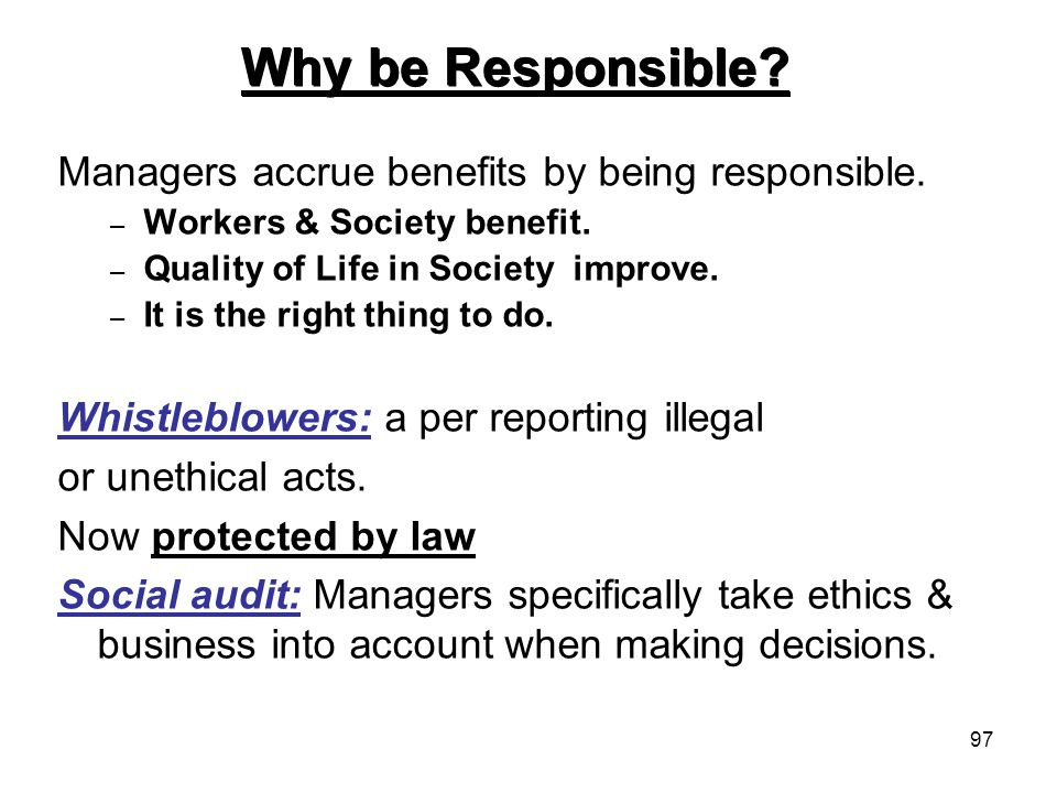 Why be Responsible Managers accrue benefits by being responsible.