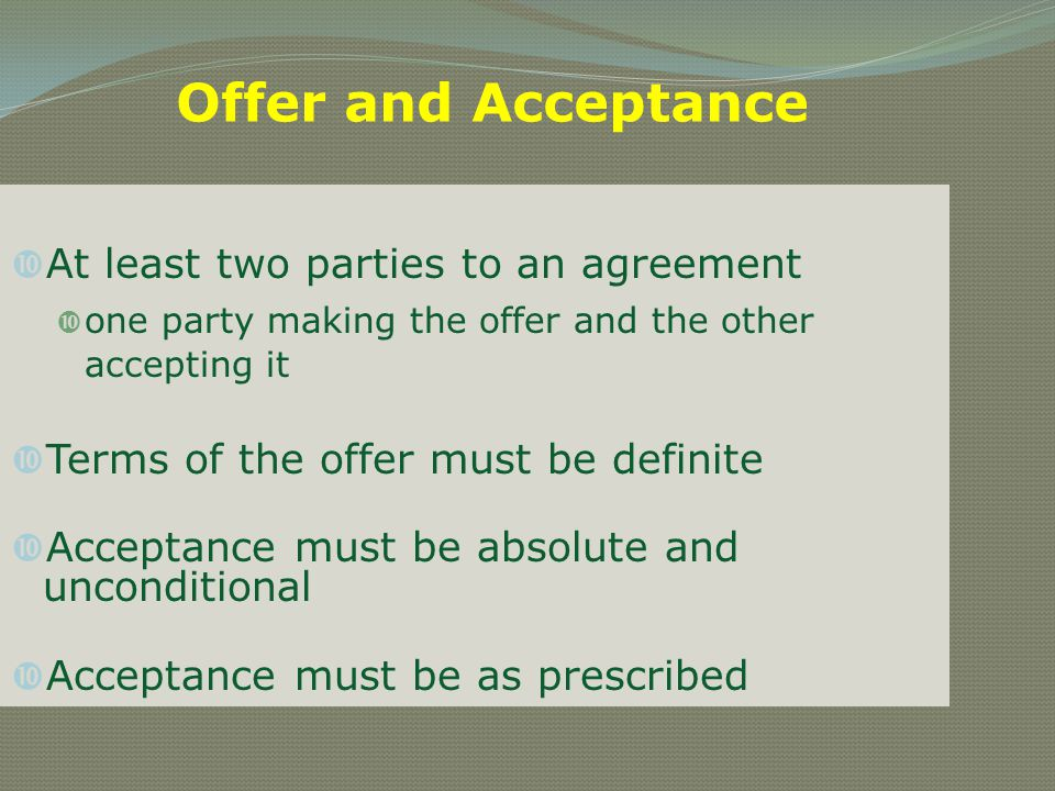 Offer and Acceptance At least two parties to an agreement