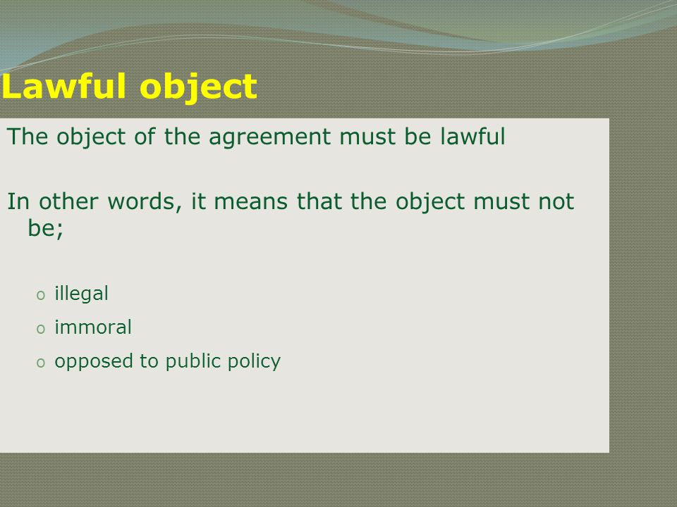 Lawful object The object of the agreement must be lawful