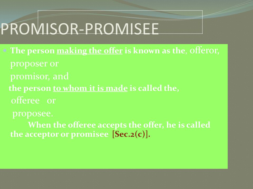 PROMISOR-PROMISEE proposer or promisor, and proposee.