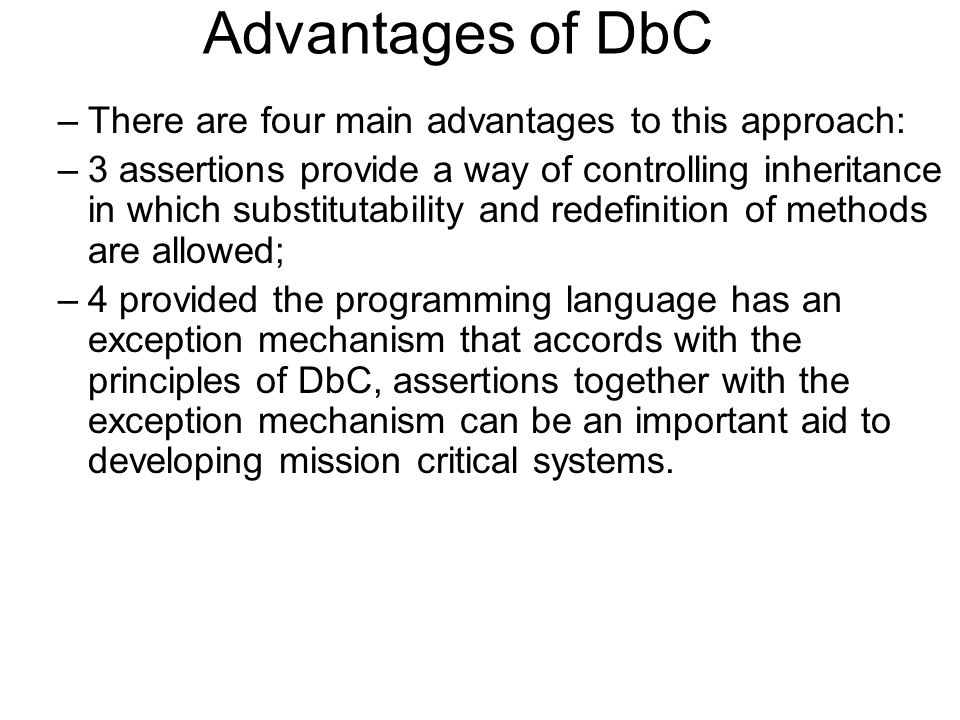 Advantages of DbC There are four main advantages to this approach: