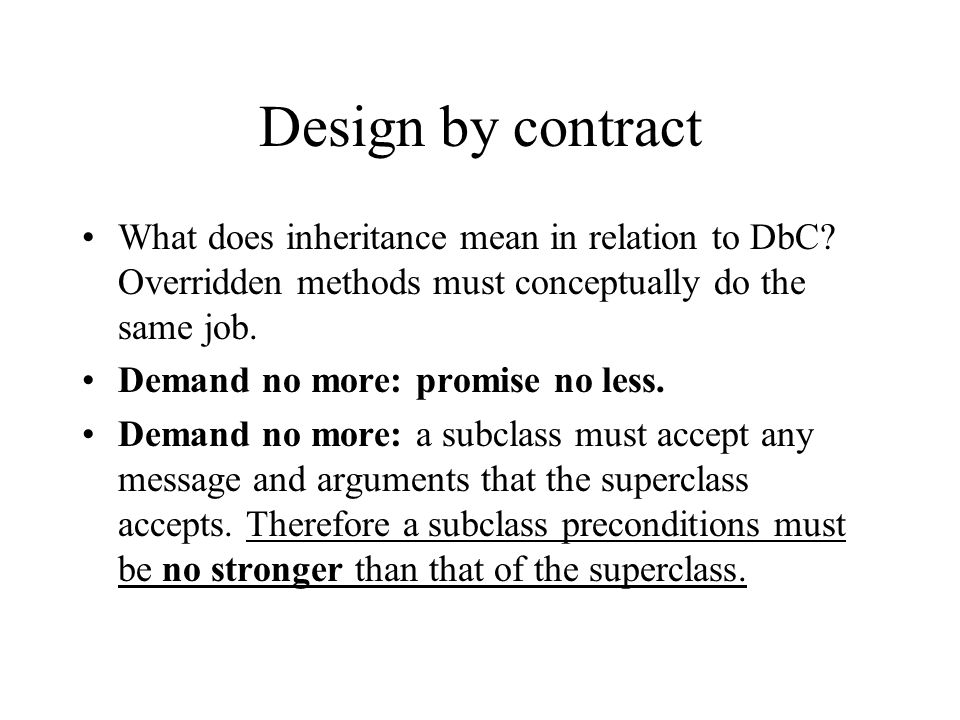 Design by contract What does inheritance mean in relation to DbC Overridden methods must conceptually do the same job.