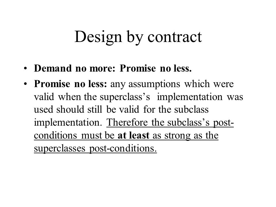 Design by contract Demand no more: Promise no less.