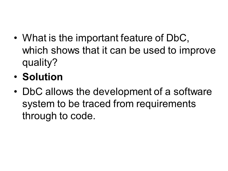 What is the important feature of DbC, which shows that it can be used to improve quality