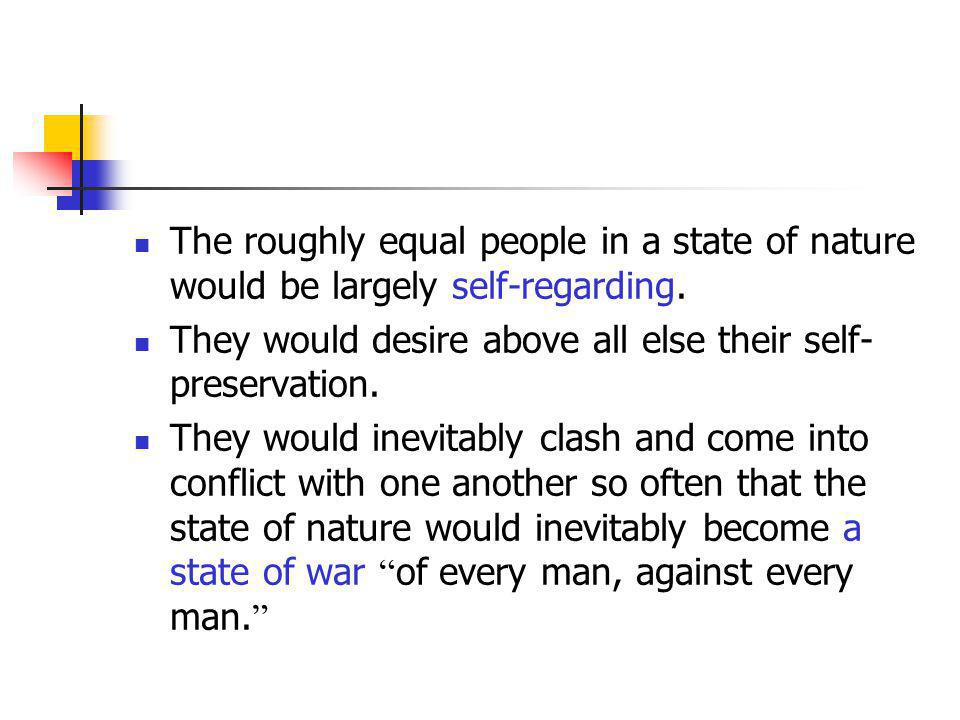 The roughly equal people in a state of nature would be largely self-regarding.