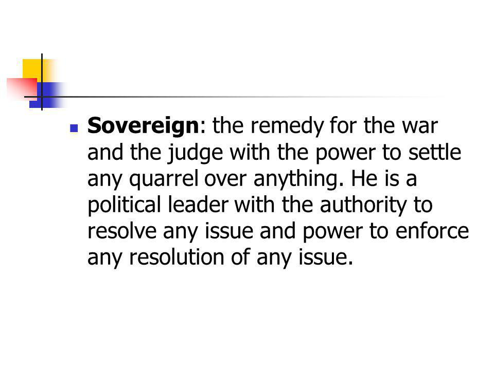 Sovereign: the remedy for the war and the judge with the power to settle any quarrel over anything.