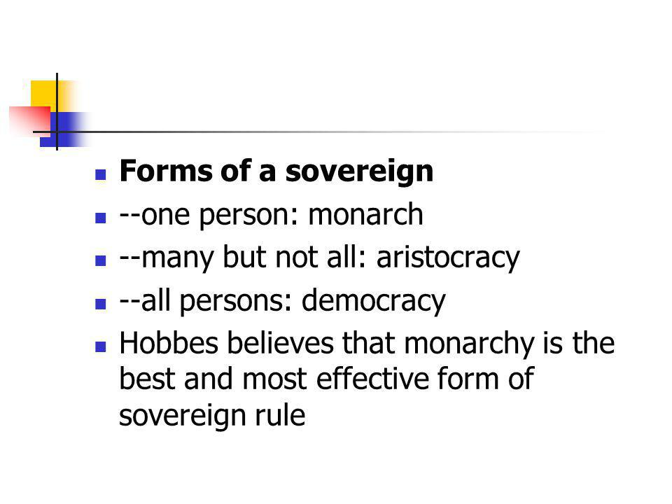 Forms of a sovereign --one person: monarch. --many but not all: aristocracy. --all persons: democracy.