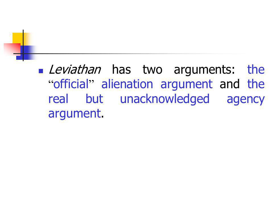 Leviathan has two arguments: the official alienation argument and the real but unacknowledged agency argument.