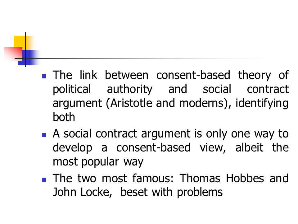The link between consent-based theory of political authority and social contract argument (Aristotle and moderns), identifying both