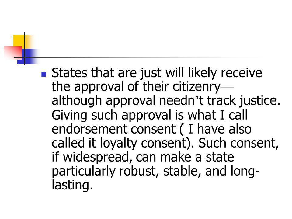 States that are just will likely receive the approval of their citizenry—although approval needn't track justice.