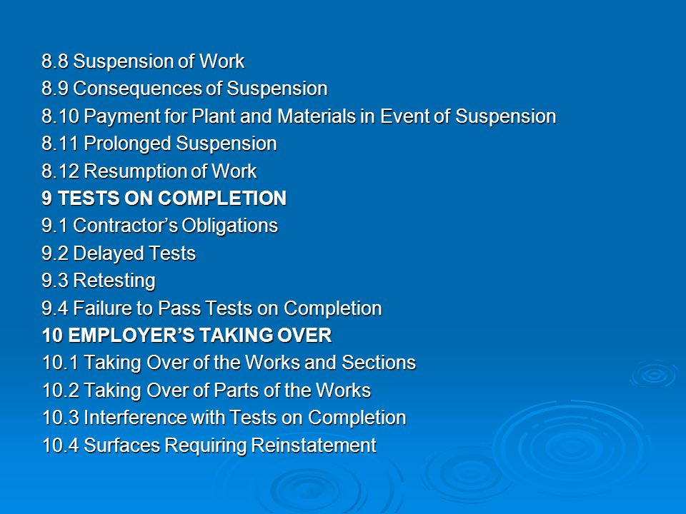8.8 Suspension of Work 8.9 Consequences of Suspension. 8.10 Payment for Plant and Materials in Event of Suspension.