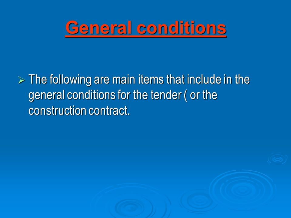 General conditions The following are main items that include in the general conditions for the tender ( or the construction contract.