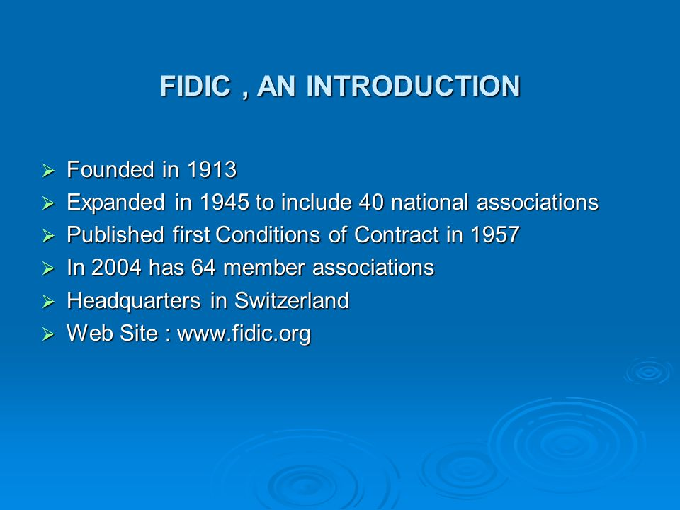 FIDIC , AN INTRODUCTION Founded in 1913