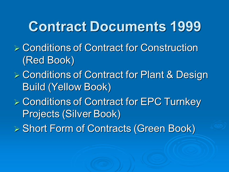 Contract Documents 1999 Conditions of Contract for Construction (Red Book) Conditions of Contract for Plant & Design Build (Yellow Book)