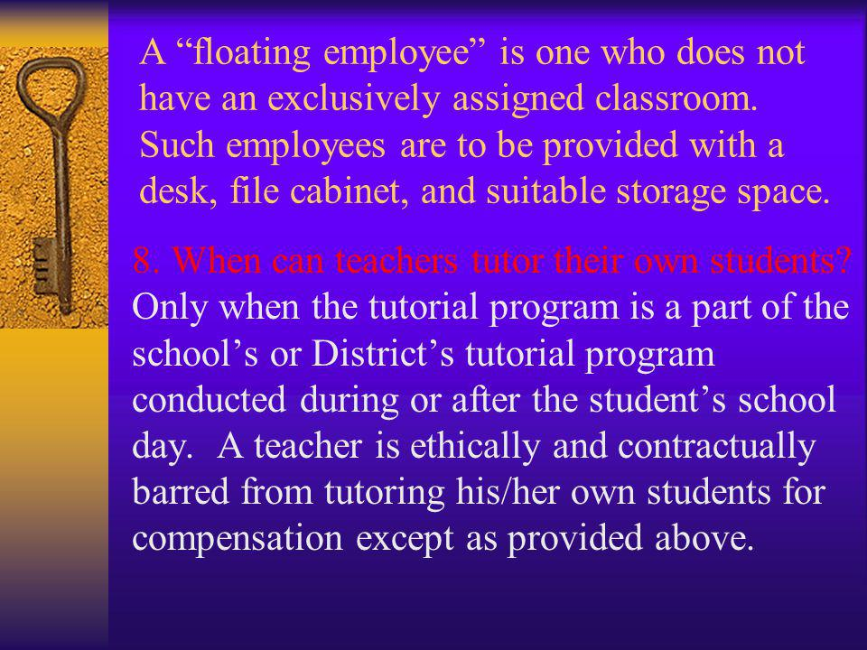 A floating employee is one who does not have an exclusively assigned classroom. Such employees are to be provided with a desk, file cabinet, and suitable storage space.