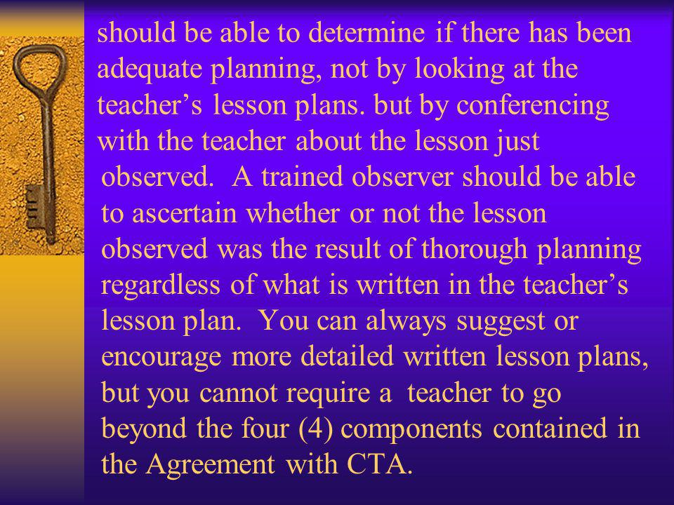 should be able to determine if there has been adequate planning, not by looking at the teacher's lesson plans. but by conferencing